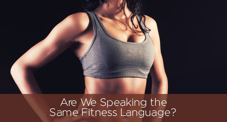 Are We Speaking the Same Fitness Language?
