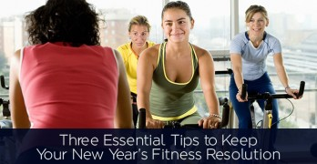 Three Essential Tips to Keep Your New Year's Fitness Resolution