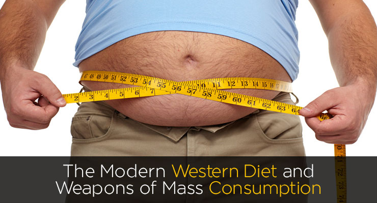 The Modern Western Diet and Weapons of Mass Consumption