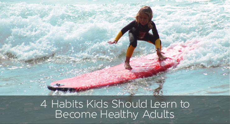 4 Habits Kids Should Learn to Become Healthy Adults